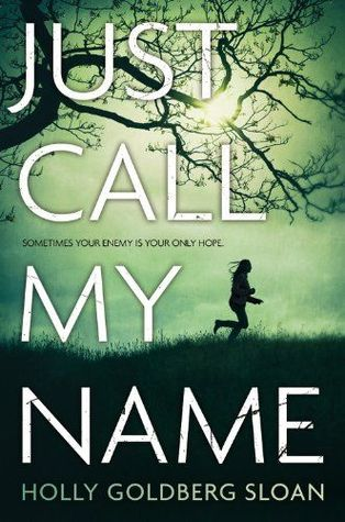 Just Call My Name by Holly Goldberg Sloan Amazon | Goodreads