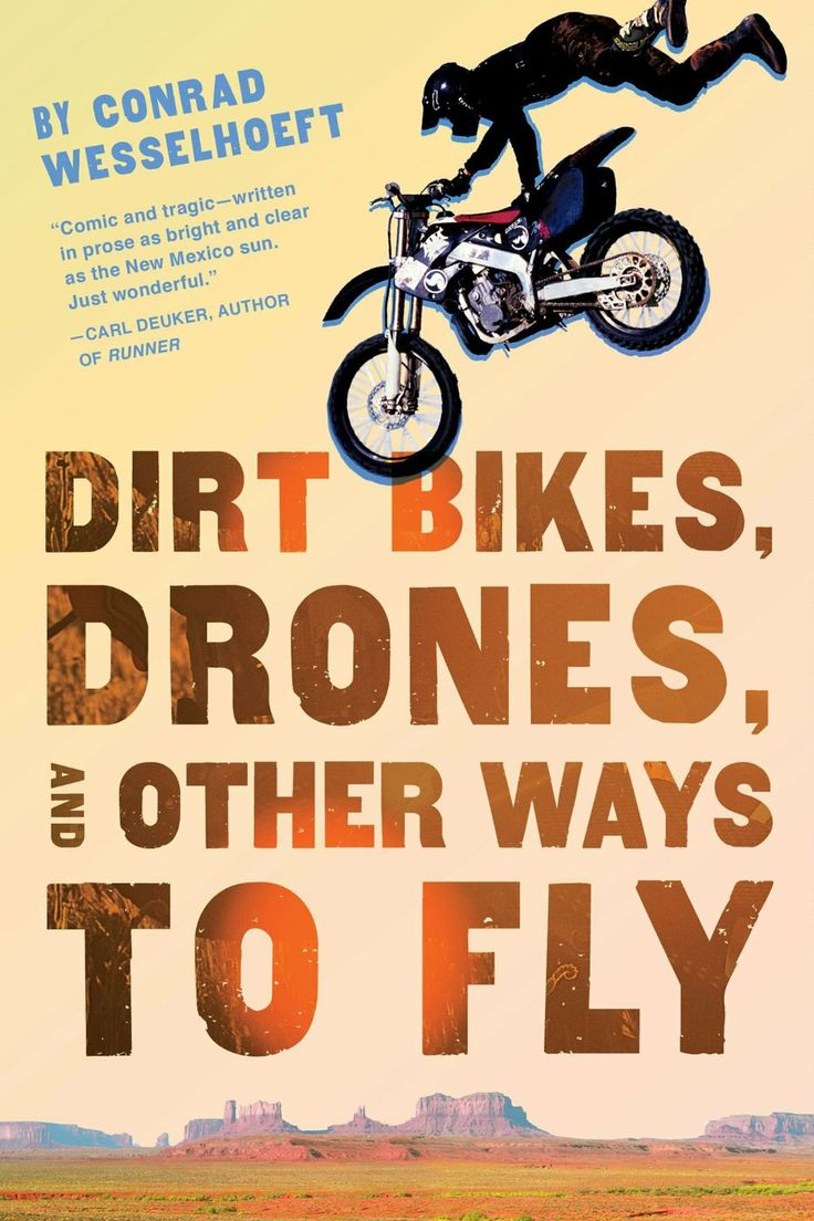 Dirt Bikes, Drones & Other Ways to Fly by Conrad Wesselhoeft Amazon | Goodreads