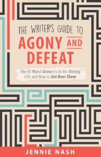 THE WRITER'S GUIDE TO AGONY AND DEFEAT: 43 OF THE WORST MOMENTS IN THE WRITING LIFE AND HOW TO GET OVER THEM  Just $2.99 -- click image to purchase on amazon