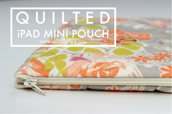 Quilted iPad Mini Pouch Tutorial from Sew Caroline