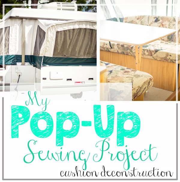 My Pop-Up Sewing Project: How To Take Apart Camper Cushions to Make ...