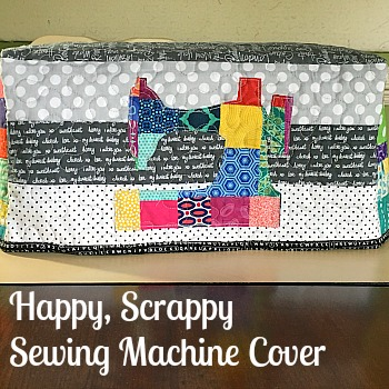 Happy, Scrappy Sewing Machine Cover from My Quilt Infatuation
