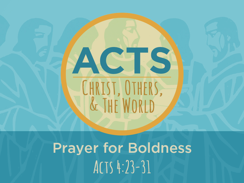 07-01-2018 Acts - Praying for Boldness.jpg