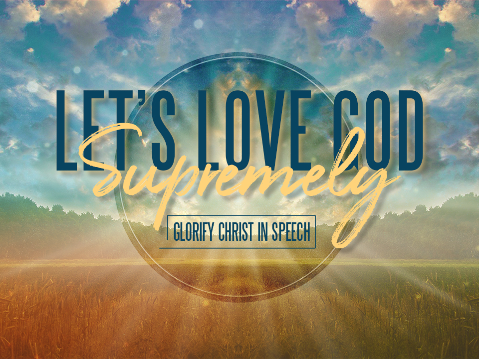 11-18-2018 Love God Supremely in Our Speech.jpg