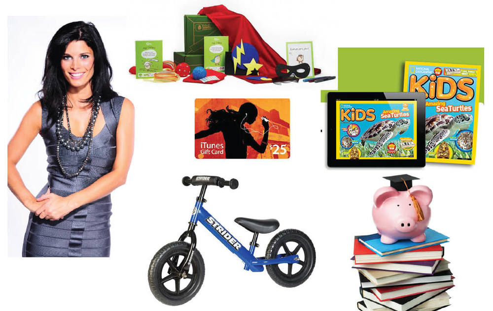 Kiwi Crate $20 monthly subscription. National Geographic Kids subscription $15 for 10 issues. RESP Contribution iTunes Gift Card Strider Balance Bike $99-$289 at Balance Bikes Canada.ca Angie's Tip: It is never too soon to get kids thinking about and understanding money.  It isn't that exciting a gift per say but the conversations surrounding it (and getting kids all set up with the bank) are incredible gifts. You can catch Angie on The Marilyn Denis Show.