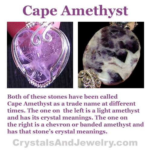 Cape Amethyst is a trade name for both light amethyst and chevron amethyst or banded amethyst.