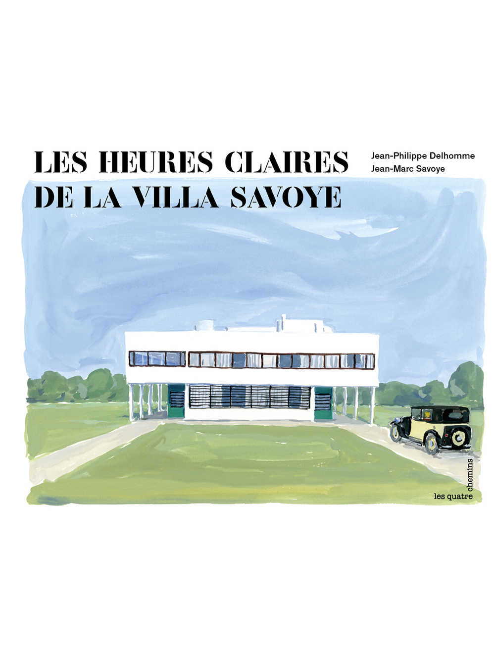 Les Heures Claires de la Villa Savoye Written by Jean-Marc Savoye Illustrated by Jean-Philippe Delhomme Published by  Les Quatre Chemins Buy from  Amazon