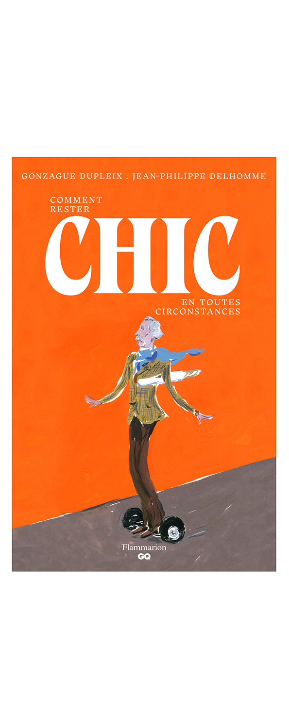 Comment rester chic en toutes circonstances Written by Gonzague Dupleix Illustrated by Jean-Philippe Delhomme Published by  Flammarion  Buy from  Amazon
