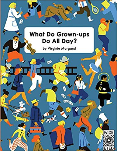 What do Grown-ups Do All Day? , by Virginie Morgand