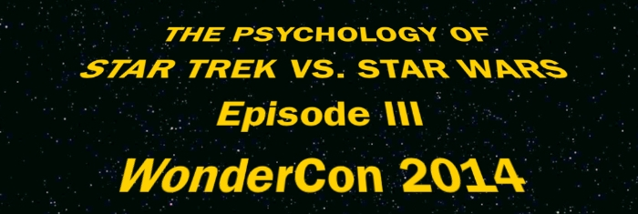 The Psychology of Star Trek VS. Star Wars Episode III Live at WonderCon 2014