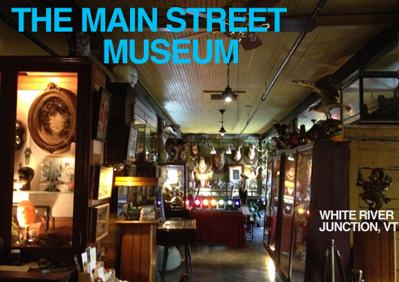 The Main Street Museum of White River Junction, Vermont, is dedicated to all things great (and  small, or enormous, and/or salvaged from a strip club fire).
