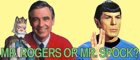 Mr. Rogers and Mr. Spock-- one capable of great emotion, one not, both ever so wise. See if you can tell said bits of wisdom apart.