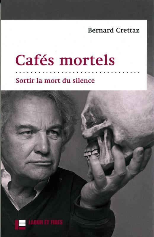 Cafes mortels Sortir la mort du silence Bernard Crettaz.jpg
