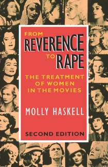 From Reverence to Rape- The Treatment of Women in the Movies by Molly Haskell  .jpg