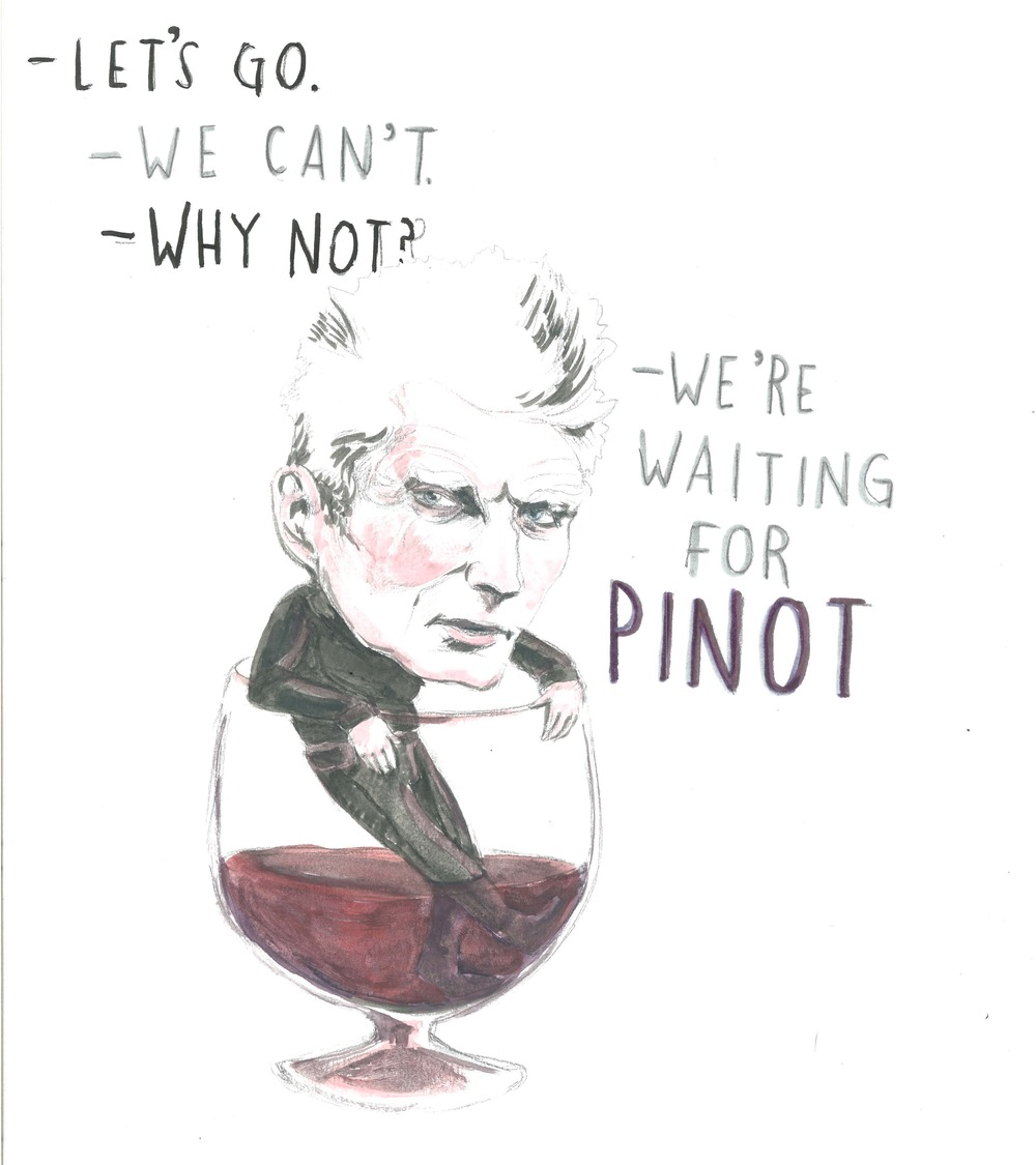 """Let's go."" ""We can't."" ""Why not?"" ""We're waiting for pinot."" — Samuel Beckett"