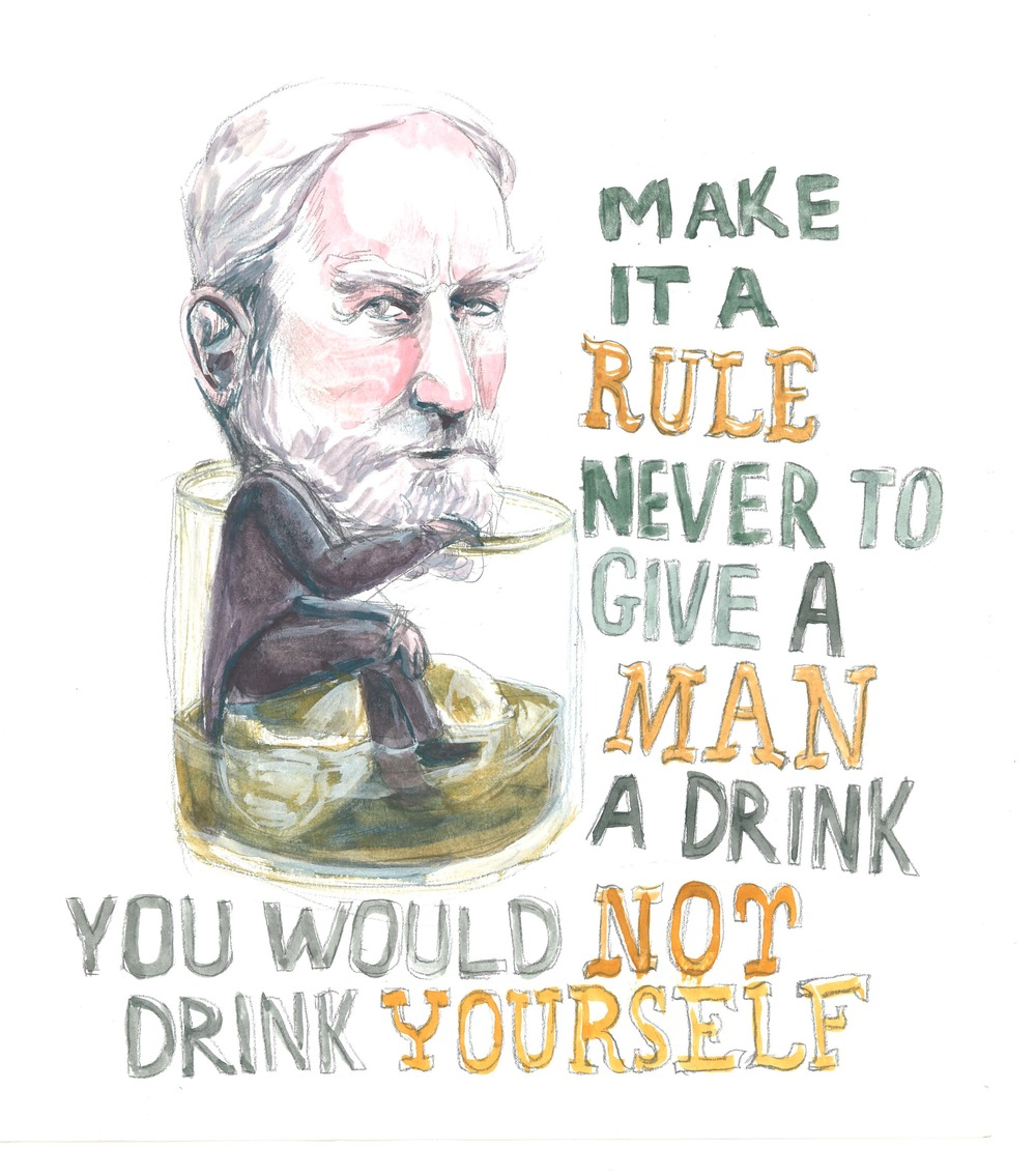 """Make it a rule never to give a man a drink you would not drink yourself."" — George Bernard Shaw"