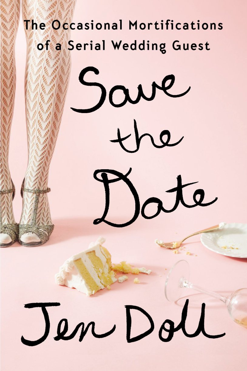 Save the Date- The Occasional Mortifications of a Serial Wedding Guest by Jen Doll.jpg