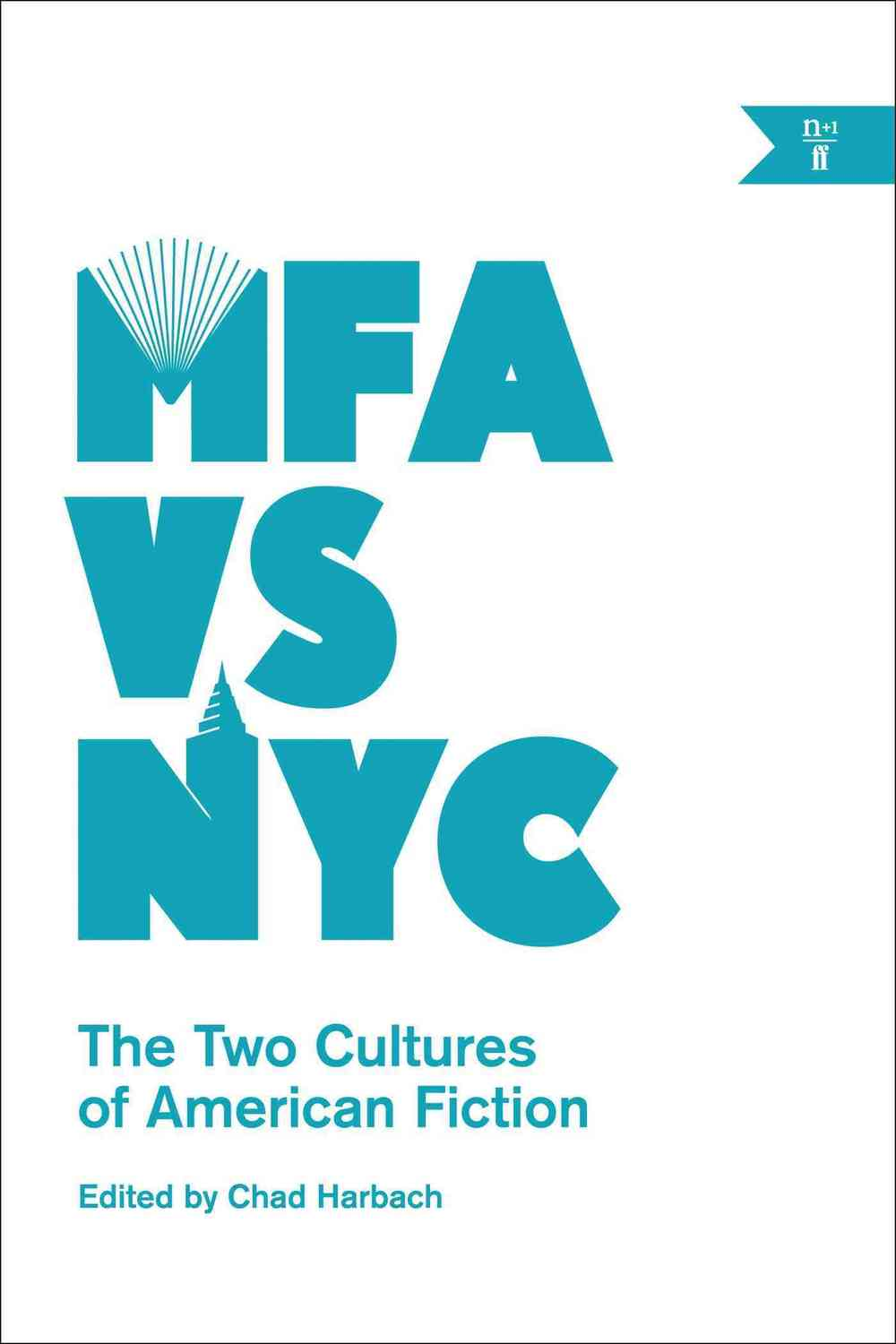 MFA vs. NYC- The Two Cultures of American Fiction Edited by Chad Harbach.JPG