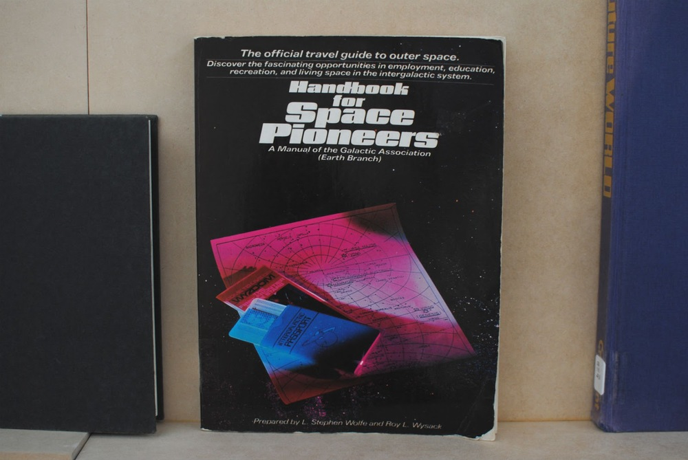 Handbook for Space Pioneers edited by L. Stephen Wolfe and Roy L. Wysack (via Jillian Rios)