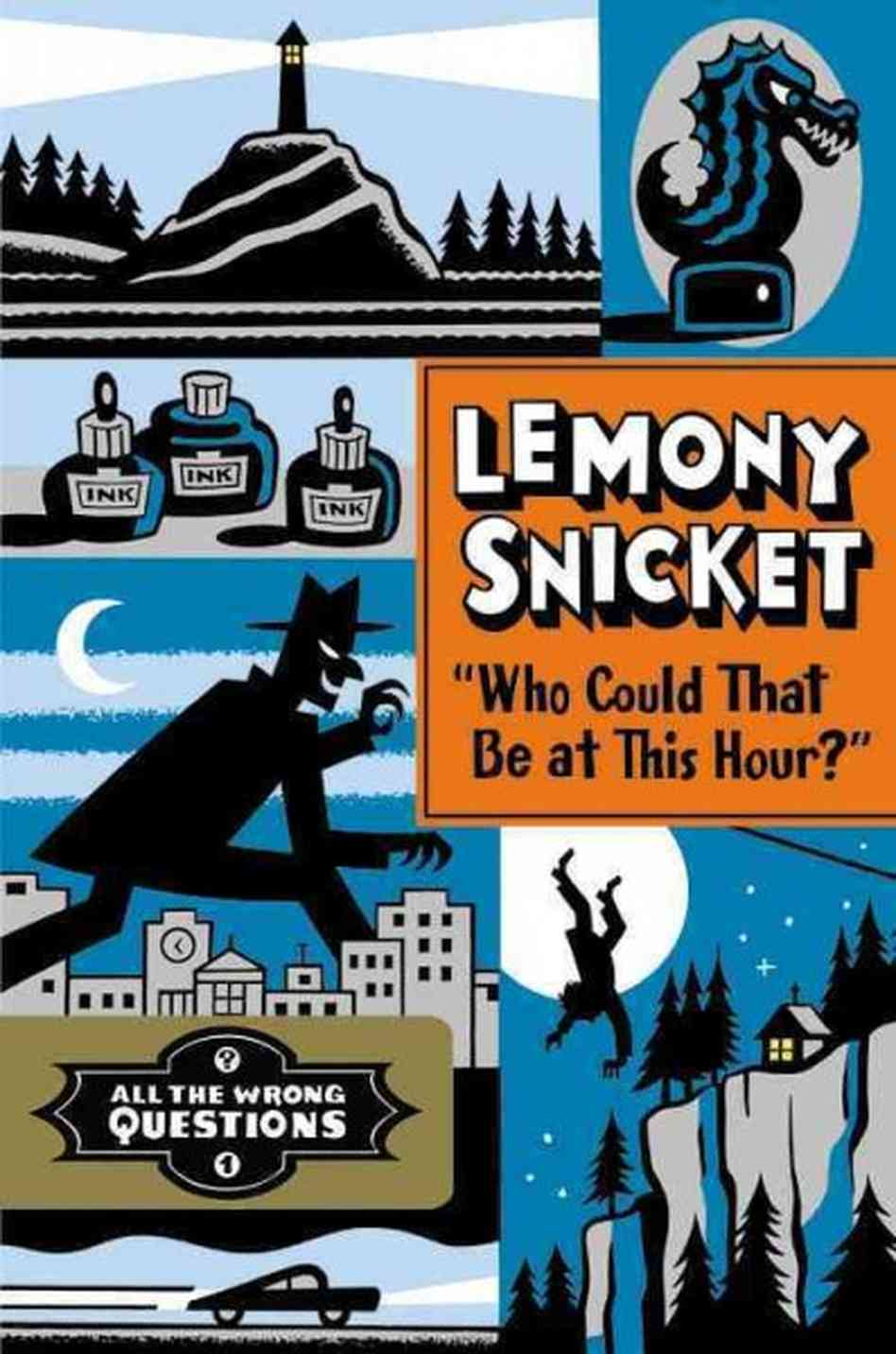 Who Could That be at This Hour?  by Lemony Snicket, the first installment in the All the Wrong Questions series (via  Chapters & Scenes )