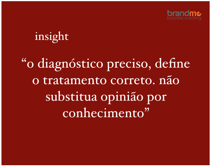 O diagnóstico preciso define o tratamento correto. Não substitua opinião por conhecimento - Planejamento Estratégico e Marketing