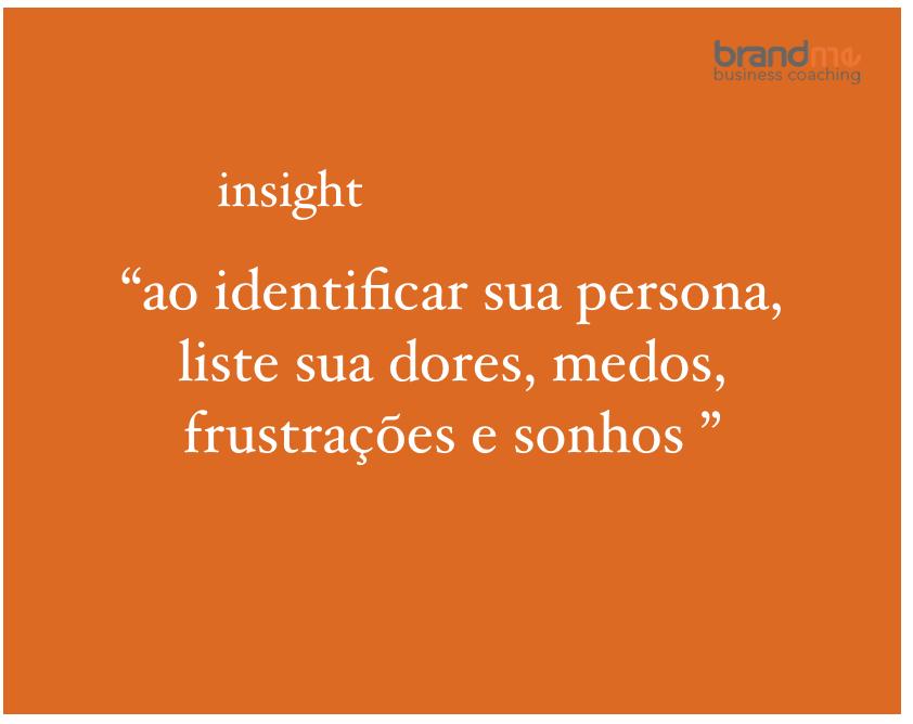 Ao identificar sua persona, liste suas dores, medos, frustrações e sonhos - Planejamento Estratégico Marketing