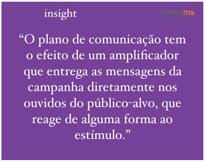 O plano de comunicação tem o efeito de um amplificador que entrega as mensagens da campanha diretamente nos ouvidos do público-alvo, que reage de alguma forma ao estímulo - Planejamento Estratégico e de Marketing