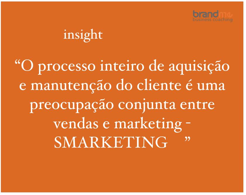 O processo inteiro de aquisição e manutenção do cliente é uma preocupação conjunta entre vendas e marketing - SMARKETING - Planejamento Estratégico e Marketing