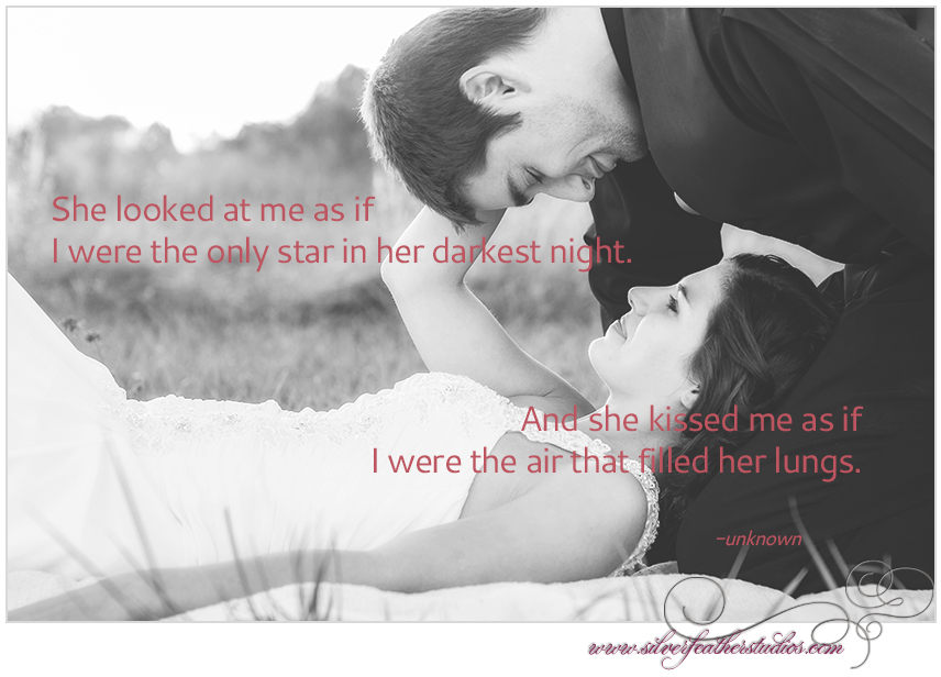 "Unknown quote. ""She looked at me as if I were the only star in her darkest nights. And she kissed me as if I were the air that filled her lungs.""  Background Image © Silver Feather Studios, NC Wedding Videography & Photography"
