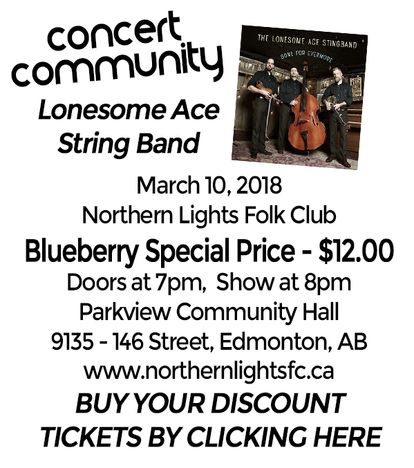 The Concert Community specially priced tickets for the Lonesome Ace String Band are now SOLD OUT, but you may still be able to purchase tickets through the  Northern Lights Folk Club .