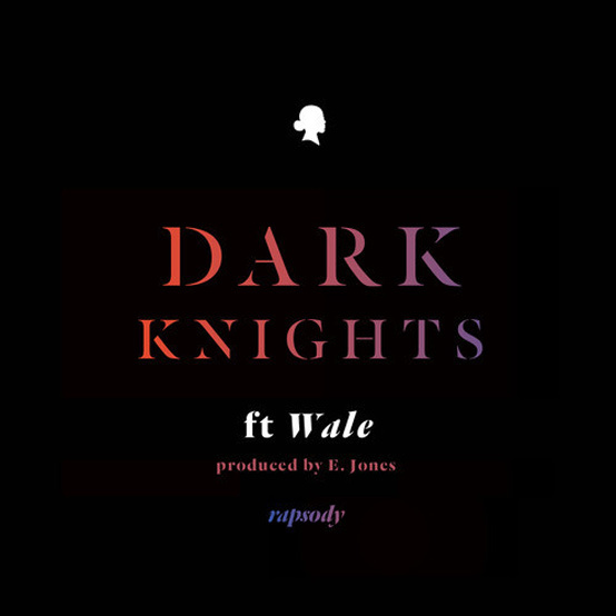 Rapsody ft wale dark knights