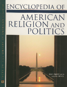 Encyclopedia of American Religion and Politics