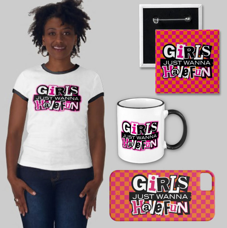 Various Girls Just Wanna Have Fun Merchandise
