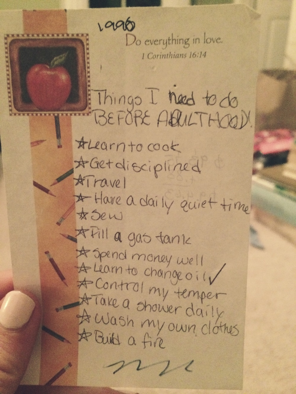 Found this while going through some old stuff from childhood. These were my life goals at age 10. I love how the only thing with a check mark is learning to change the oil, which I definitely don't remember how to do.