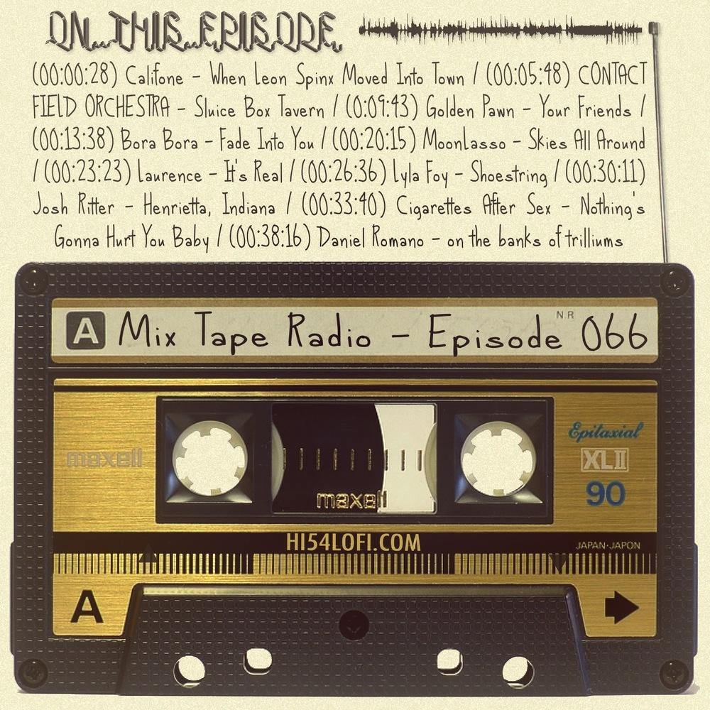 EPISODE 66 kicks off with the hungover, sunglasses wearing cool that is Califone's 'When Leon Spinx Moved Into Town', and before things close out with an oldie but goldie from the King of Mosey, you'll hear gems from Cigarettes After Sex, Bora Bora, Josh Ritter and a quality handful of others. - -JEREMY /@HI54LOFI