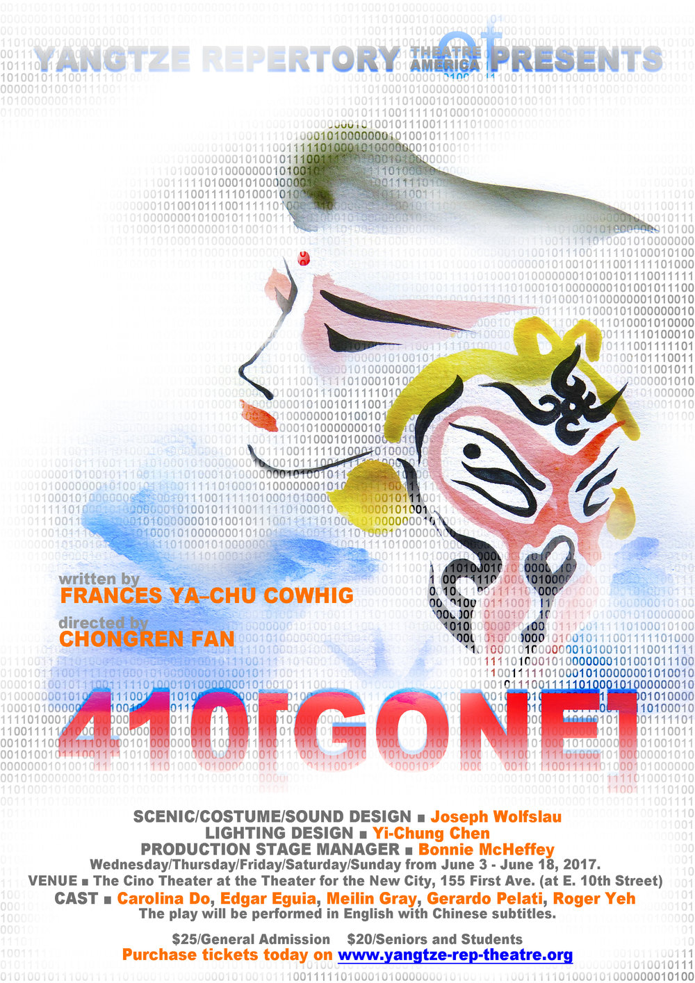 410[GONE] - (NY PREMIERE)written by Frances Ya-Chu Cowhigdirected by Chongren Fanproduced by Yangtze Repertory Theatre of AmericaVenue: Cino Theater at Theater for the New CityTime: June 3rd-18th, 2017Scenic/Costume/Sound Design: Joseph WolfslauLighting Design: Yi-Chung ChenProduction Stage Manager: Bonnie McHeffeyCast: Carolina Do, Edgar Eguia, Meilin Gray, Gerardo Pelati, Roger Yeh.