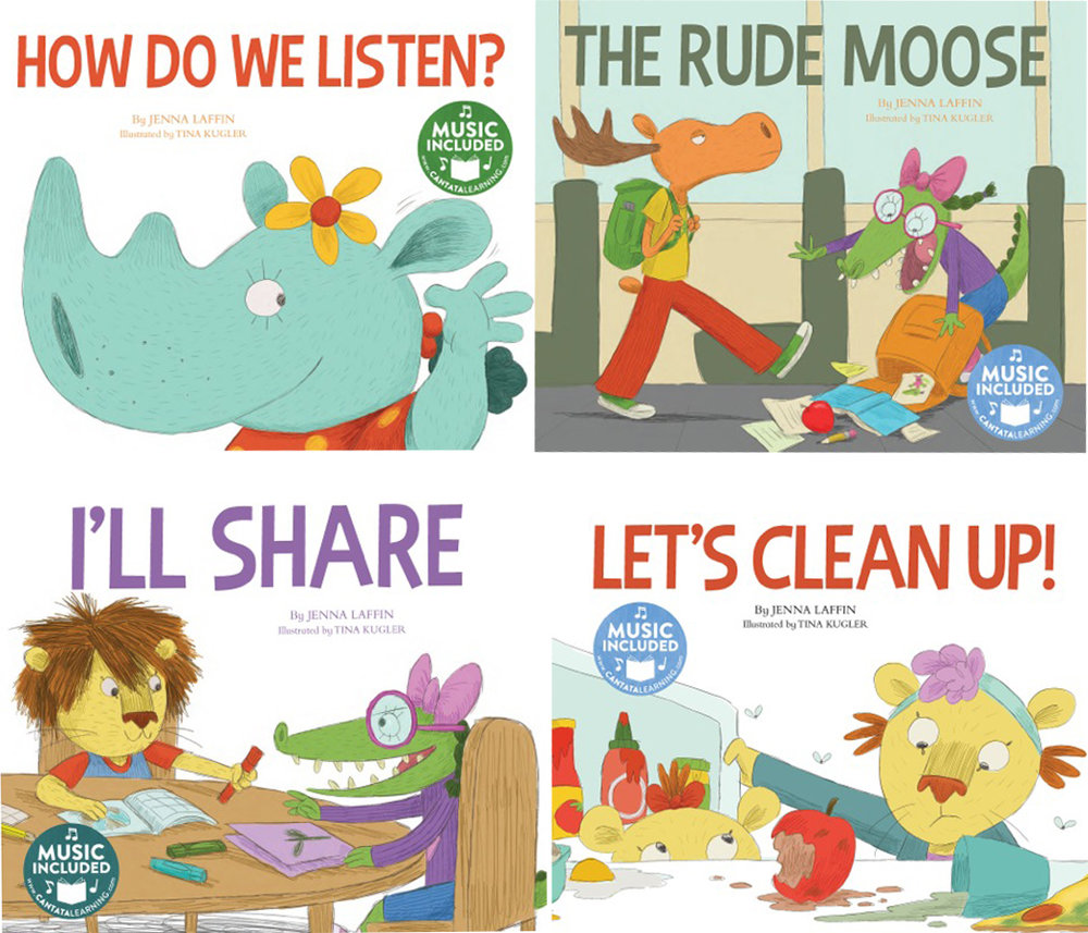 HOW DO WE LISTEN? THE RUDE MOOSE I'LL SHARE LET'S CLEAN UP!    Release date: March 17, 2015  Written by Jenna Laffin, illustrated by Tina Kügler   Cantata Learning