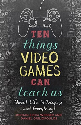 Ten Things Video Games Can Teach Us Jordan Erica Webber Dan Griliopoulos.jpg