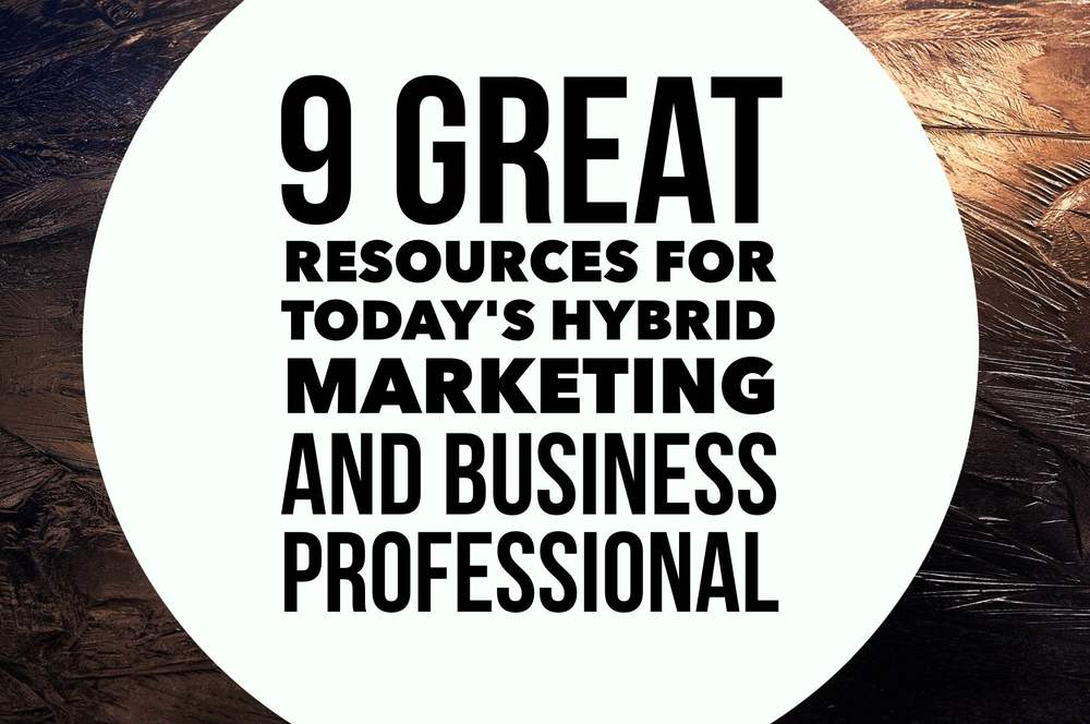 9 Great Resources for Today's Hybrid Marketing and Business Professional