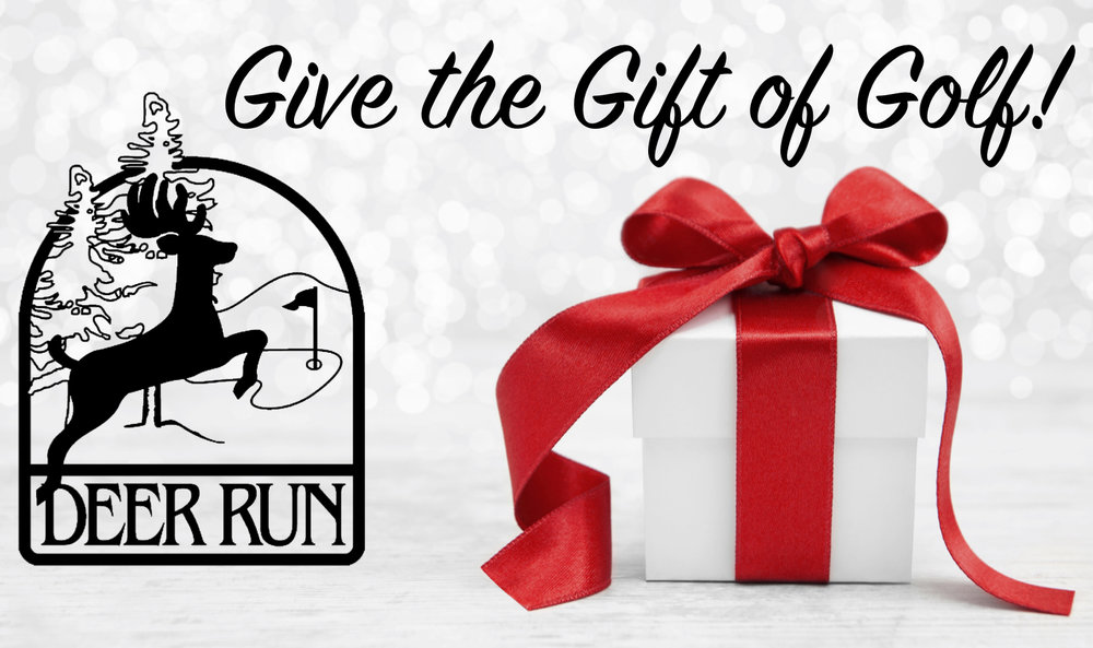 Deer Run Gift Card's are perfect gift for anyone on your Holiday List! Deer Run Gift Cards can be used towards all of our Great Golf & Cart Rates, Pro Shop Merchandise and Food & Beverage. Great for Mom or Dad, Grandma or Grandpa, Sons and Daughters, In-laws & also Great for Corporate Gifts!They have no transaction fees and never expire!We know the everyone schedules can be hectic so you can now Buy Online Below! *Order by December 18th for Delivery Prior to Christmas* -