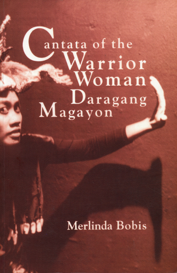 Merlinda C. Bobis, Cantata of the Warrior Woman, Daragang Magayon: An Epic