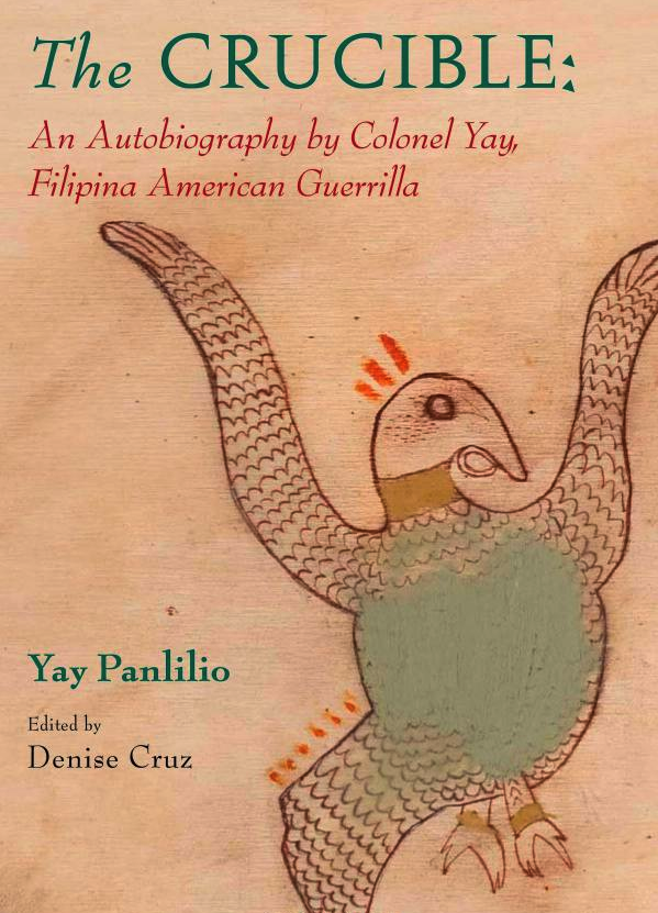 Denise Cruz (Ed.), The Crucible: An Autobiography by Colonel Yay, Filipina American Guerrilla Yay Panlilio
