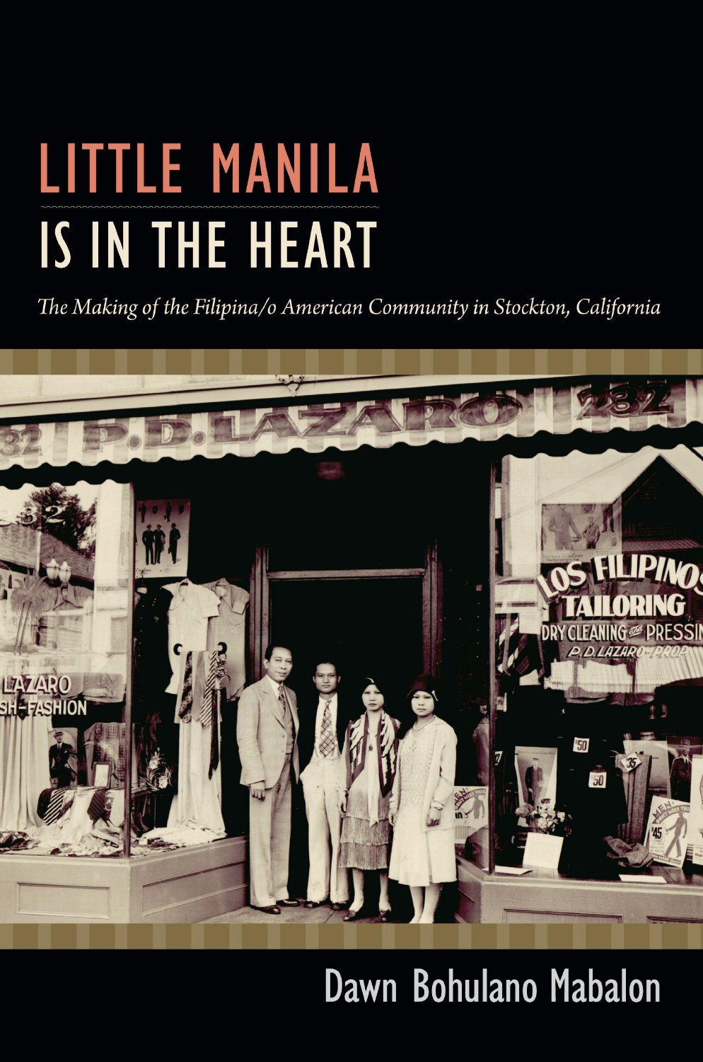 """Little Manila Is in the Heart: The Making of the Filipina/o American Community in Stockton, California"" by Dawn Bohulano Mabalon"