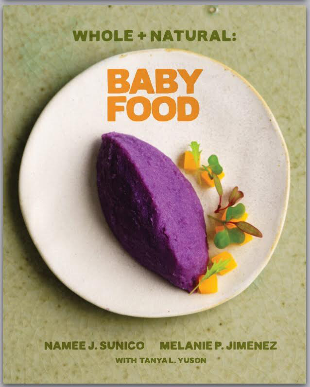 "Young parents will enjoy ""Whole + Natural Baby Food"", the first Philippine baby food cookbook using local, organic ingredients. Written by Namee Jorolan Sunico with Melanie P. Jimenez and Tanya L. Yuson, the book launches  late October in the Philippines. (Photo courtesy of Namee Jorolan Sunico)"