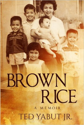 """Brown Rice: A Memoir"" by Ted Yabut, Jr."