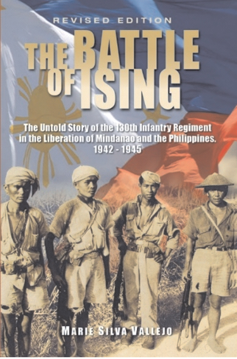 The book The Battle of Ising: The Untold Story of the 130th Infantry Regiment in the Liberation of Mindanao and the Philippines (1942-1945). Author: Marie Silva Vallejo / MWF Speaker, 2016 May.