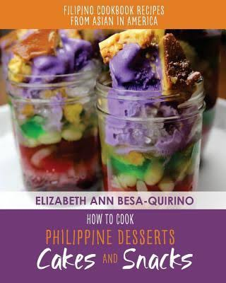 How To Cook Philippine Desserts: Cakes and Snacks