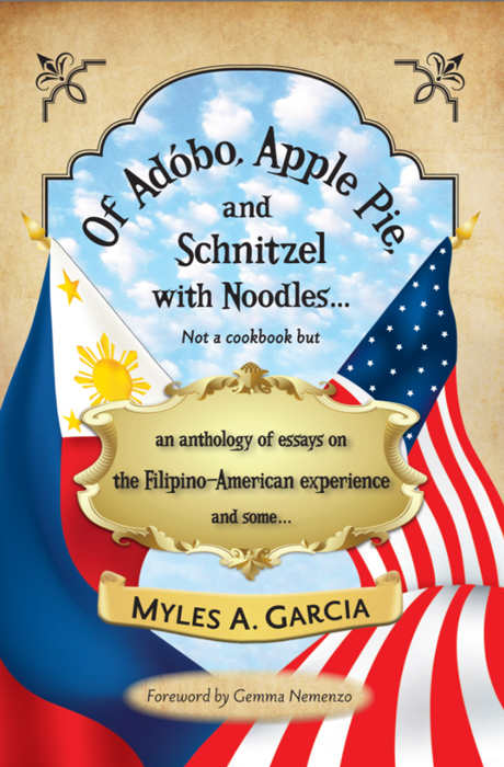 Of Adobo, Apple Pie, and Schnitzel with Noodles: An Anthology of Essays on the Filipino-American Experience and Some  is available on Amazon.com.