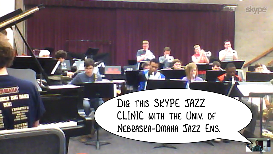 Here's screenshot of a Skype visit I did with the University of Nebraska-Omaha Jazz Ensemble.  (I'm the wee little guy in the bottom-right corner)