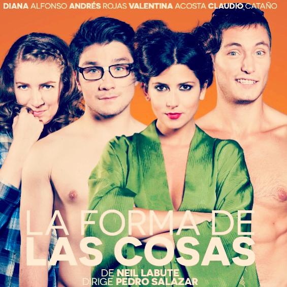 La forma de las cosas . Teatro Nacional Fanny Mickey . 31 Abril 2014.
